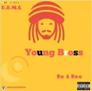 Young Bross - He A Hoe